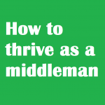 how to thrive as a middleman